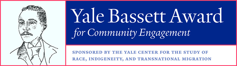 Yale Bassett Award for Community Engagement sponsored by the Yale Center for the Study of Race, Indigeneity, and Transnational Migration