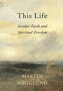 "Cover of the book titled ""This Life: Secular Faith and Spiritual Freedom."""