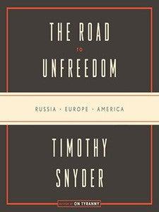The Road to Unfreedom: Russia, Europe, America   YaleNews