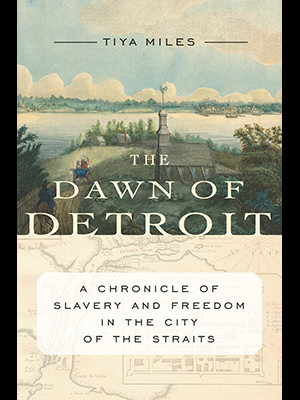 The Dawn of Detroit: A Chronicle of Slavery and Freedom in the City of the Straits book jacket