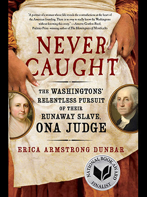 Never Caught: The Washingtons' Relentless Pursuit of Their Runaway Slave, Ona Judge book jacket